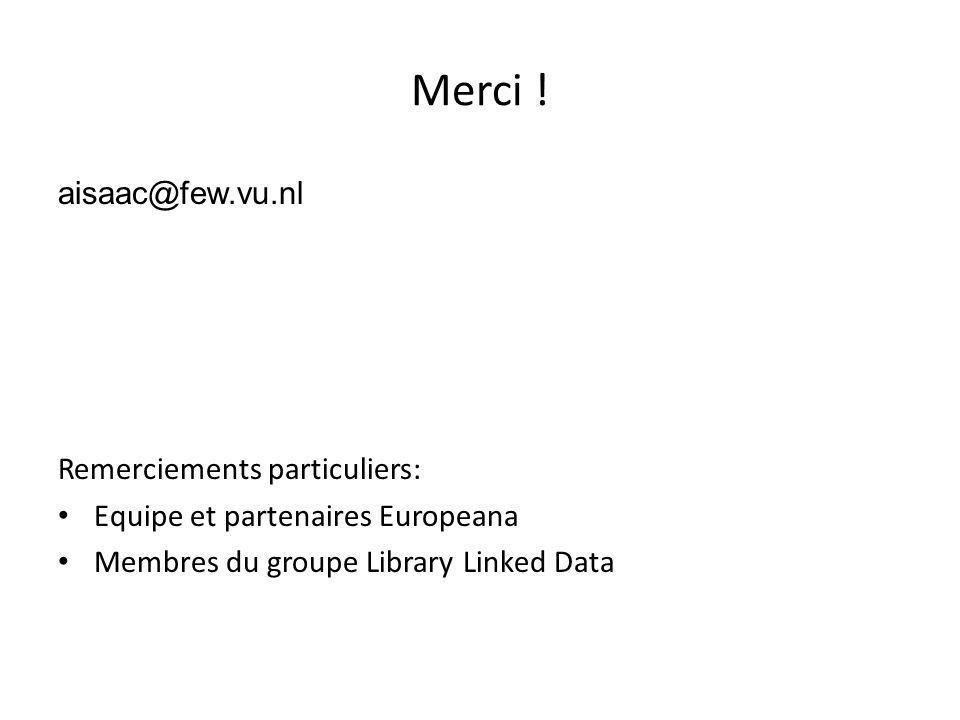 Merci ! Remerciements particuliers: Equipe et partenaires Europeana Membres du groupe Library Linked Data aisaac@few.vu.nl