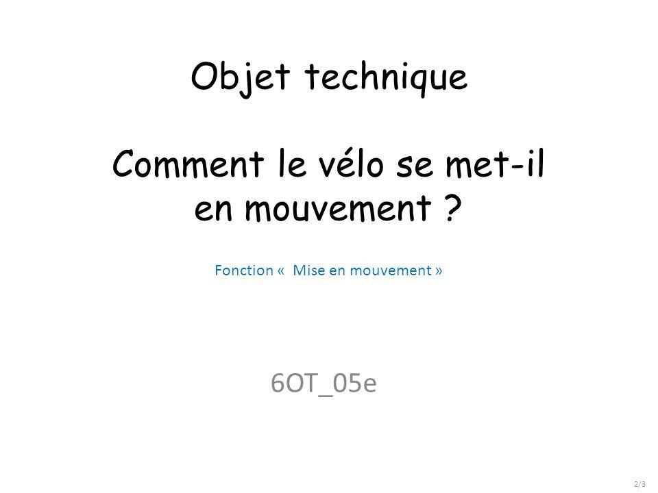 Objet technique Comment le vélo se met-il en mouvement ? 6OT_05e 2/3 Fonction « Mise en mouvement »