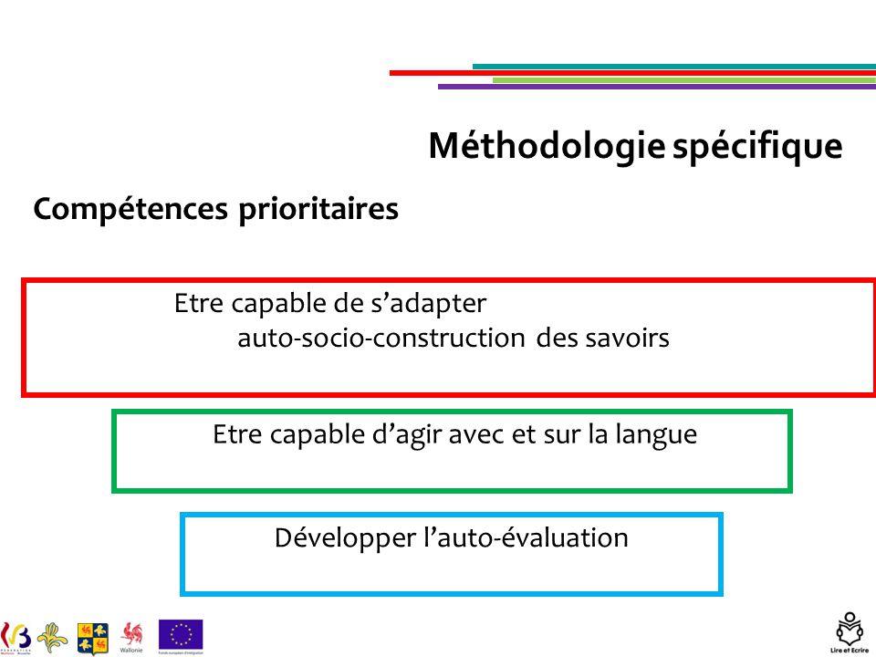 Compétences prioritaires Etre capable de s'adapter auto-socio-construction des savoirs Etre capable d'agir avec et sur la langue Développer l'auto-évaluation Méthodologie spécifique