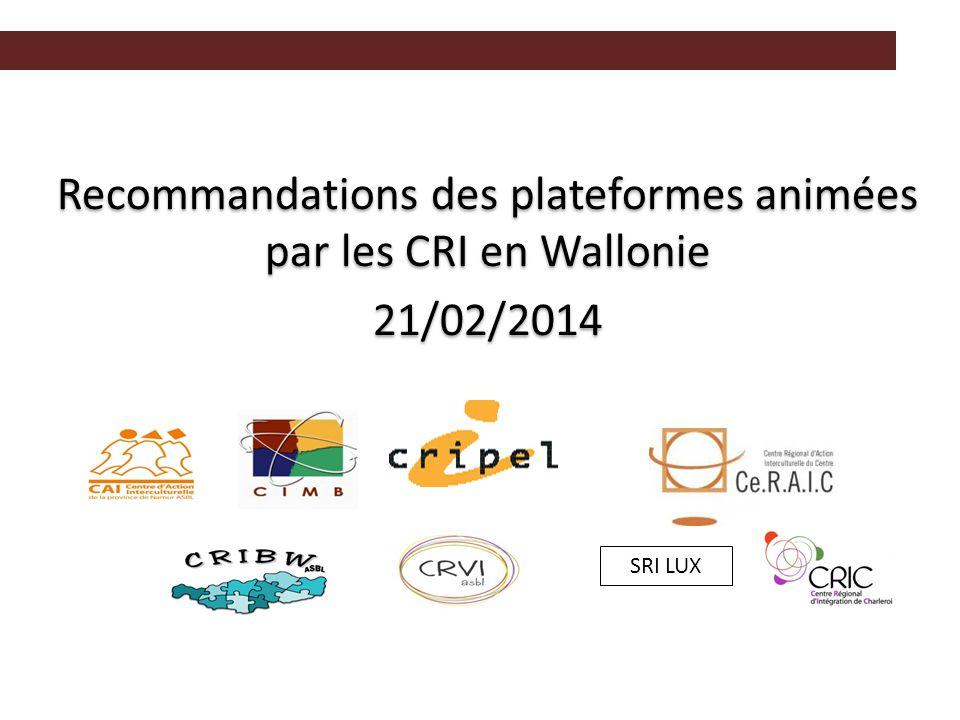 Recommandations des plateformes animées par les CRI en Wallonie 21/02/2014 Recommandations des plateformes animées par les CRI en Wallonie 21/02/2014 SRI LUX