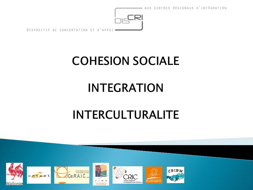 ARTICULATION ENTRE COHESION SOCIALE ET INTEGRATION EVIDENTE PAR CONTRE NECESSITE DE MIEUX CLARIFIER INTERCULTURALITE
