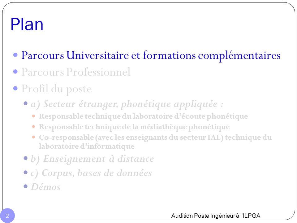 Plan Audition Poste Ingénieur à l'ILPGA 2 Parcours Universitaire et formations complémentaires Parcours Professionnel Profil du poste a) Secteur étran