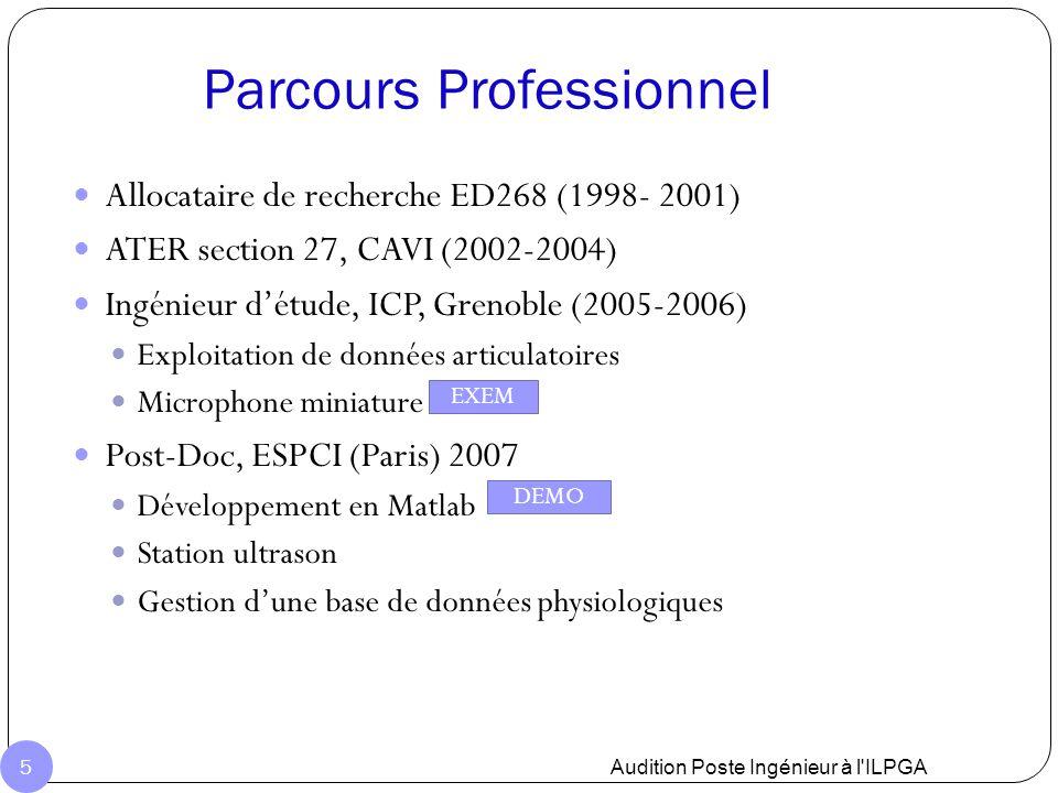Parcours Professionnel : Enseignements ( FLE + Phonétique clinique + Informatique ILPGA (1999-2000) Module de phonétique articulatoire et de prosodie du français pour le secteur étranger Transfer, Pluri Alpha-Formation (2001, 2002, 2005) Enseignements en FLE : grammaire, prononciation, civilisation LPP depuis 2006 Interventions dans le séminaire de phonétique clinique ED 268 depuis 2005 Animations de plusieurs Savoir Faire Audition Poste Ingénieur à l ILPGA 6