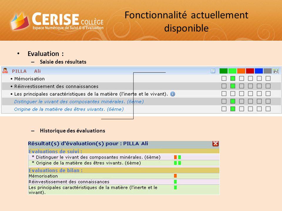 Fonctionnalité actuellement disponible Evaluation : – Saisie des résultats – Historique des évaluations