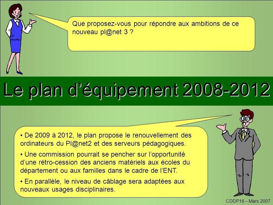 CDDP16 – Mars 2007 Le plan d'équipement 2008-2012 Que proposez-vous pour répondre aux ambitions de ce nouveau pl@net 3 .