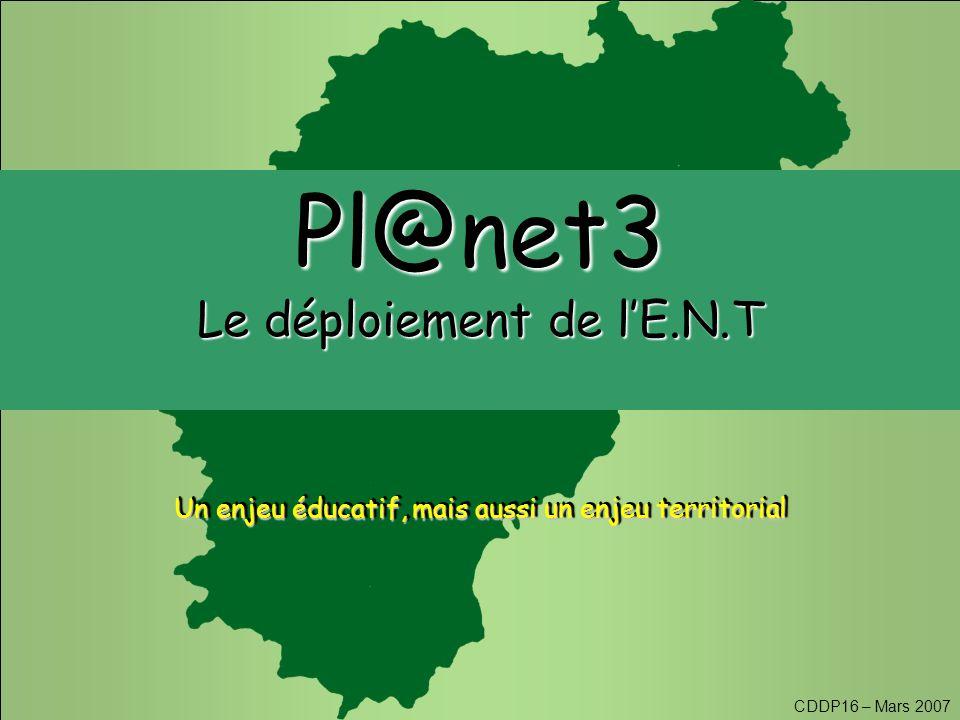 CDDP16 – Mars 2007 Pl@net3 Le déploiement de l'E.N.T Un enjeu éducatif, mais aussi un enjeu territorial