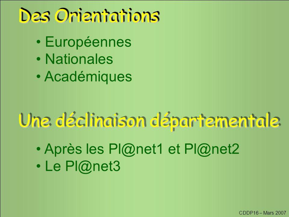 CDDP16 – Mars 2007 Des Orientations Européennes Nationales Académiques Une déclinaison départementale Après les Pl@net1 et Pl@net2 Le Pl@net3
