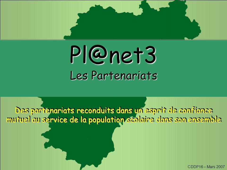 CDDP16 – Mars 2007 Pl@net3 Les Partenariats Pl@net3 Des partenariats reconduits dans un esprit de confiance mutuel au service de la population scolaire dans son ensemble