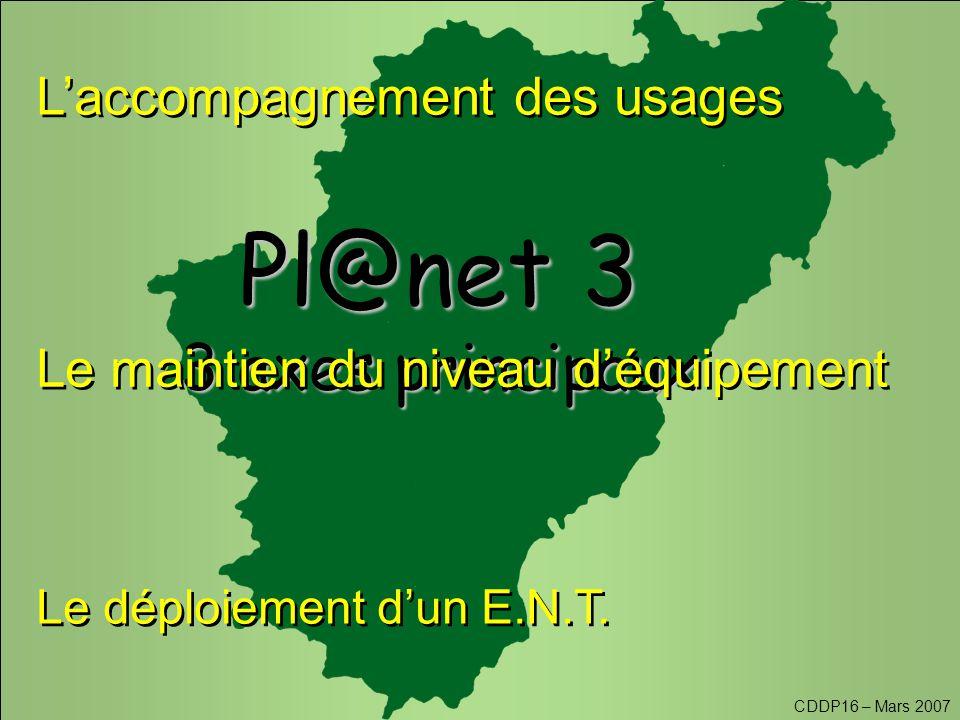 CDDP16 – Mars 2007 Pl@net 3 3 axes principaux Le déploiement d'un E.N.T.