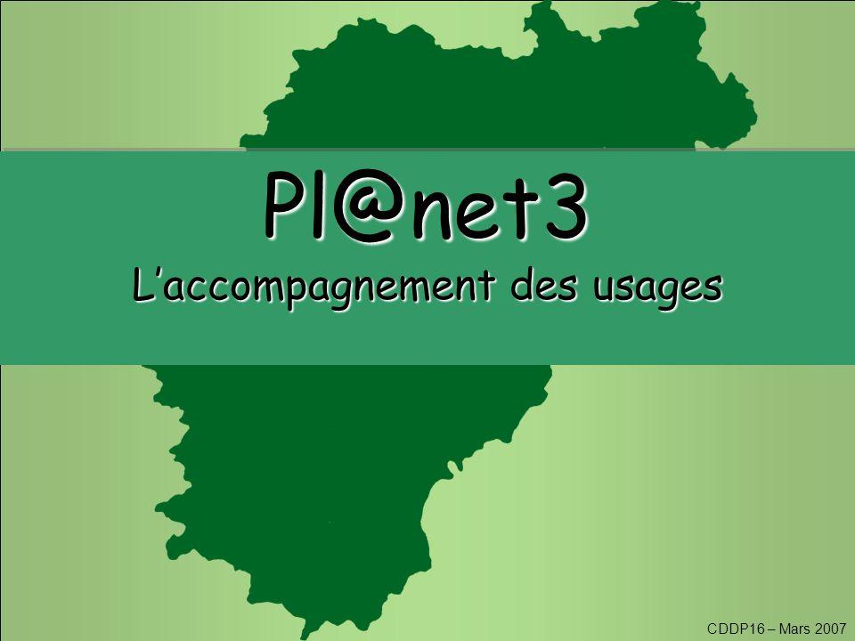 CDDP16 – Mars 2007 Pl@net3 L'accompagnement des usages Pl@net3