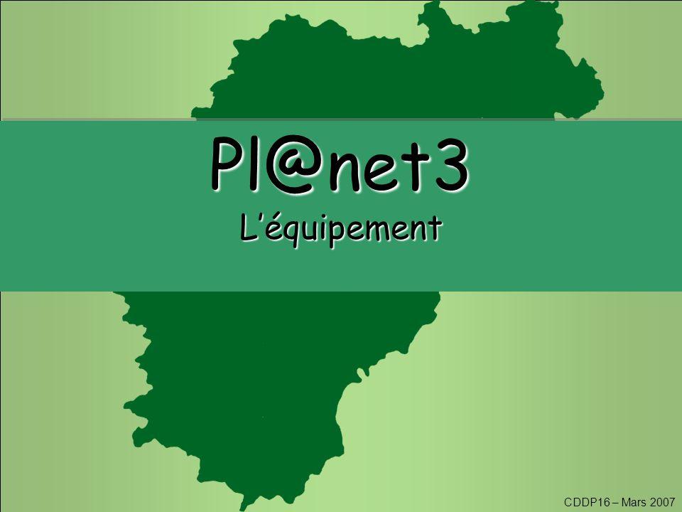CDDP16 – Mars 2007 Pl@net3L'équipementPl@net3L'équipement