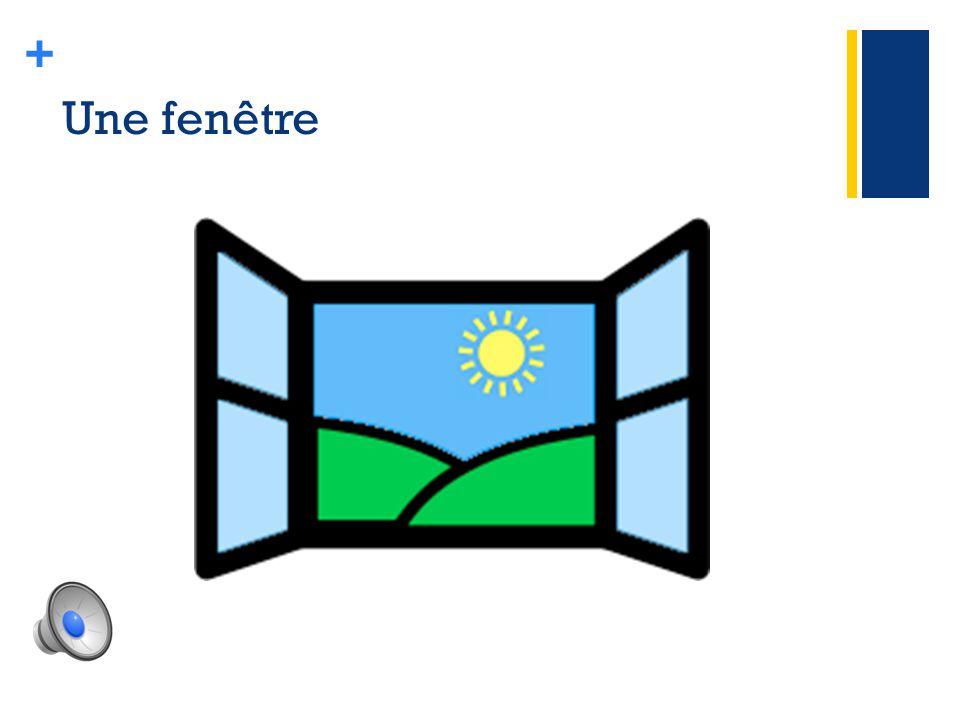 + Une fenêtre