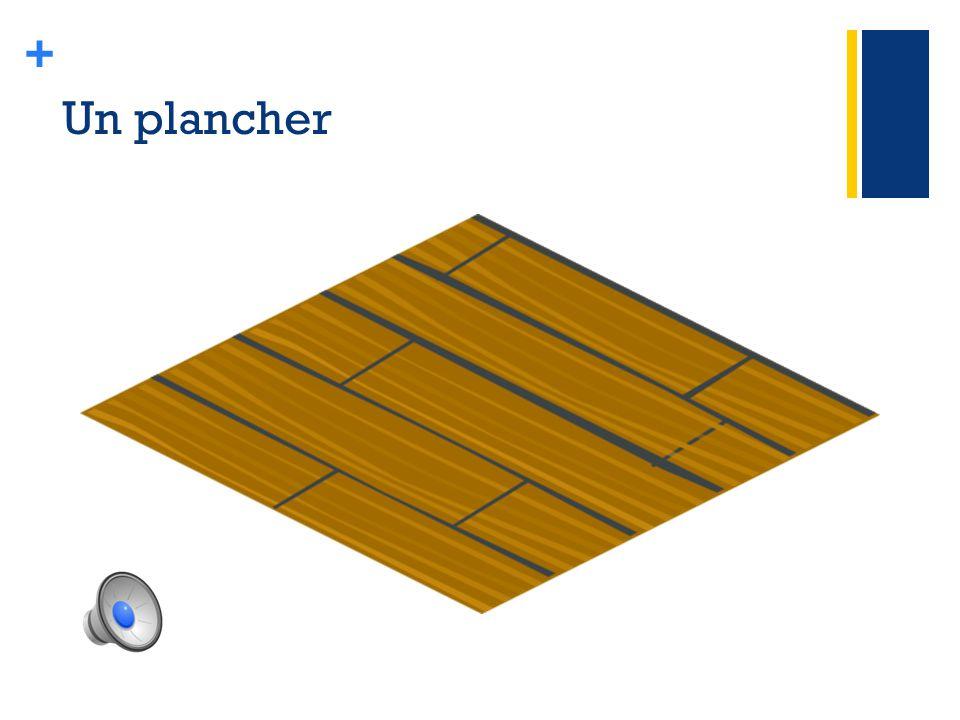 + Un plancher
