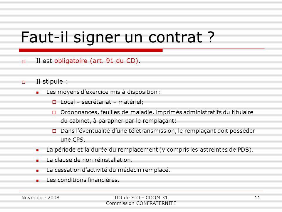 Novembre 2008JJO de StO - CDOM 31 Commission CONFRATERNITE 11 Faut-il signer un contrat ?  Il est obligatoire (art. 91 du CD).  Il stipule : Les moy
