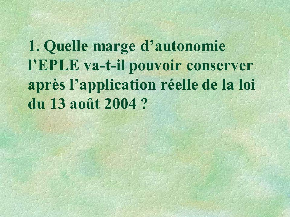 1. Quelle marge d'autonomie l'EPLE va-t-il pouvoir conserver après l'application réelle de la loi du 13 août 2004 ?