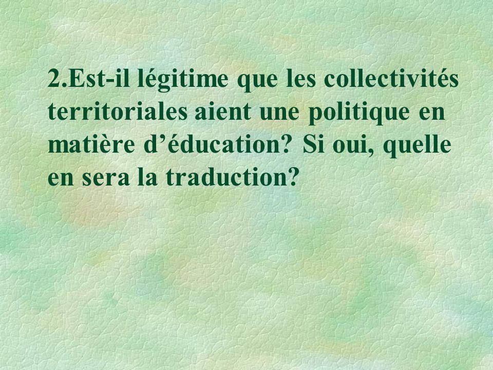 2.Est-il légitime que les collectivités territoriales aient une politique en matière d'éducation.