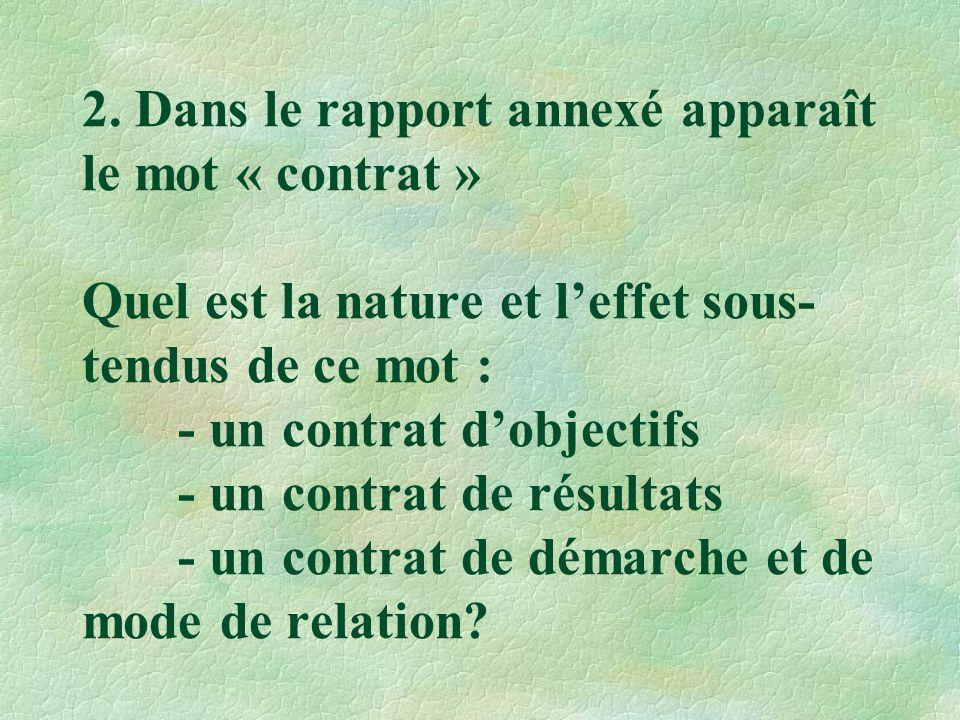 2. Dans le rapport annexé apparaît le mot « contrat » Quel est la nature et l'effet sous- tendus de ce mot : - un contrat d'objectifs - un contrat de