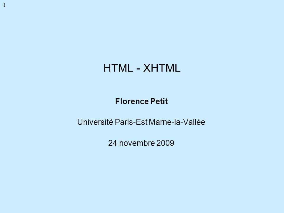 1 HTML - XHTML Florence Petit Université Paris-Est Marne-la-Vallée 24 novembre 2009