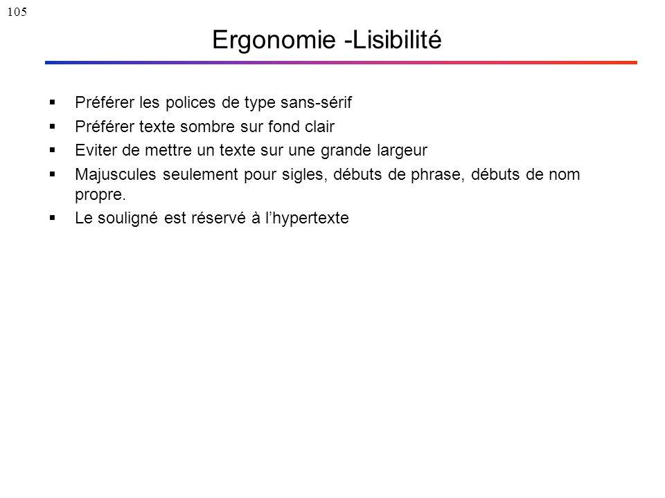 105 Ergonomie -Lisibilité  Préférer les polices de type sans-sérif  Préférer texte sombre sur fond clair  Eviter de mettre un texte sur une grande
