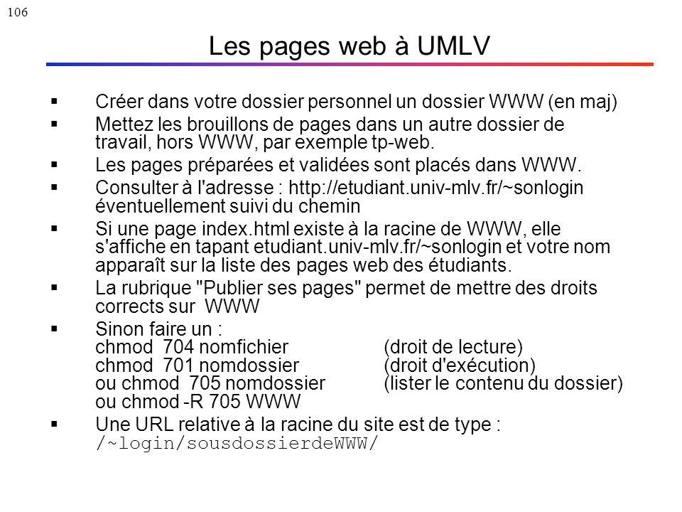 106 Les pages web à UMLV  Créer dans votre dossier personnel un dossier WWW (en maj)  Mettez les brouillons de pages dans un autre dossier de travai