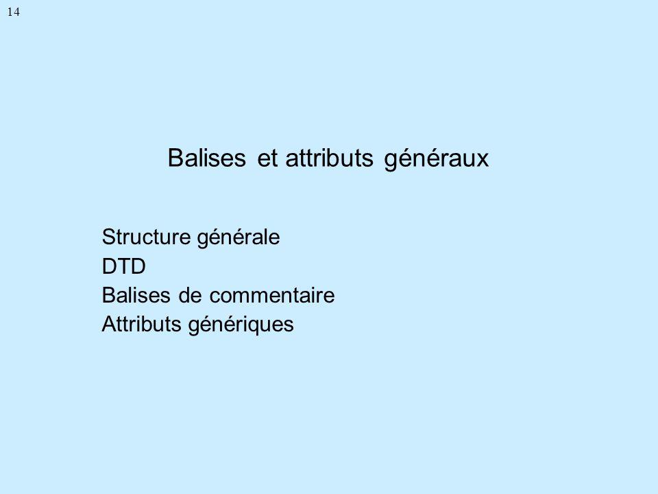14 Balises et attributs généraux Structure générale DTD Balises de commentaire Attributs génériques