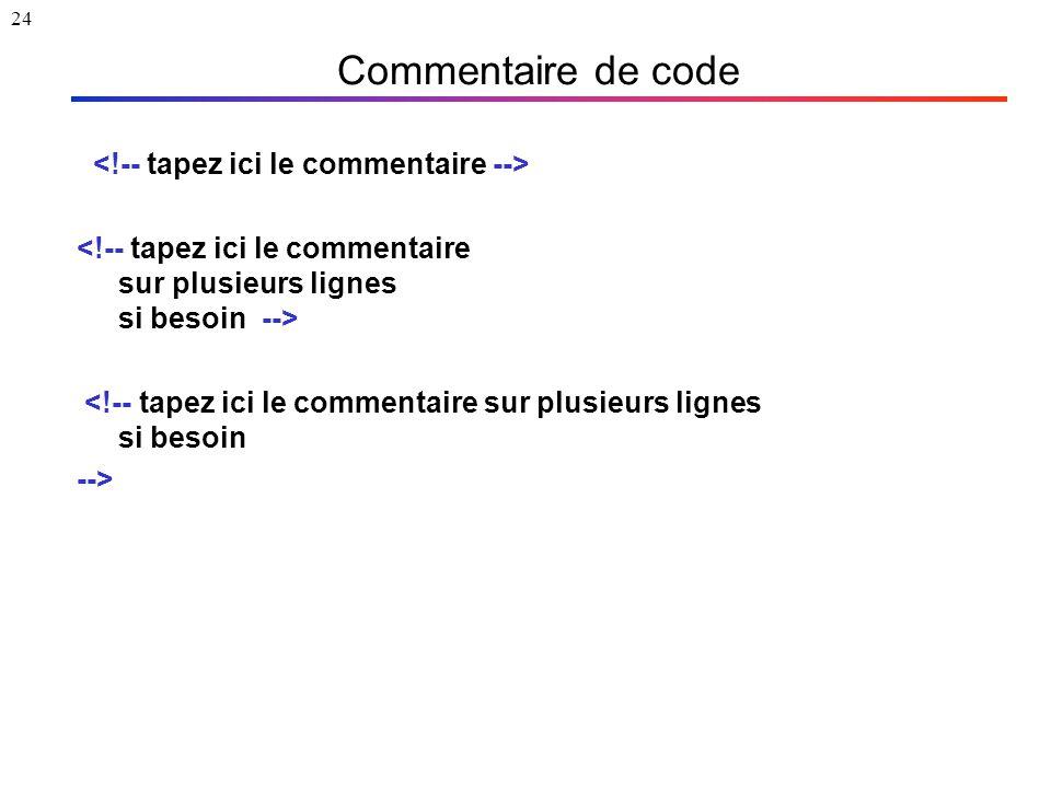 24 Commentaire de code <!-- tapez ici le commentaire sur plusieurs lignes si besoin -->