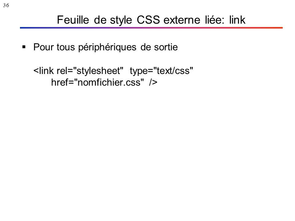 36 Feuille de style CSS externe liée: link  Pour tous périphériques de sortie