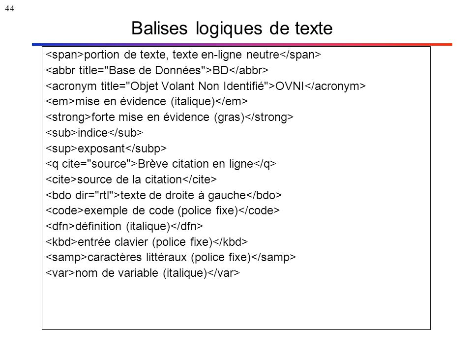 44 Balises logiques de texte portion de texte, texte en-ligne neutre BD OVNI mise en évidence (italique) forte mise en évidence (gras) indice exposant