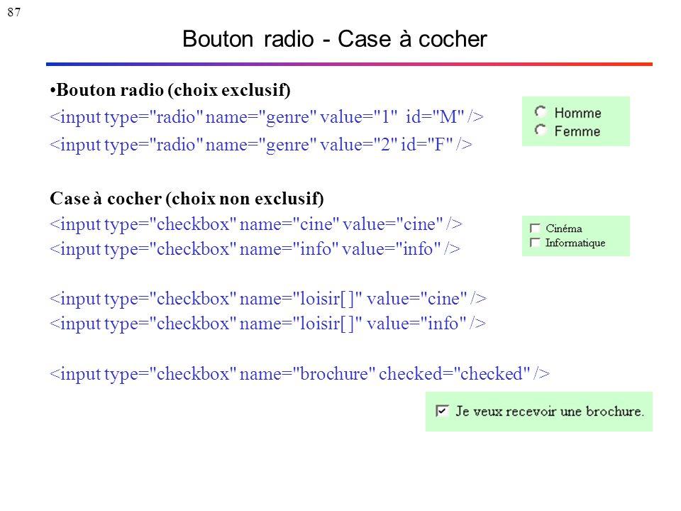 87 Bouton radio - Case à cocher Bouton radio (choix exclusif) Case à cocher (choix non exclusif)