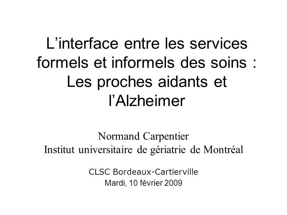 L'interface entre les services formels et informels des soins : Les proches aidants et l'Alzheimer Normand Carpentier Institut universitaire de gériat