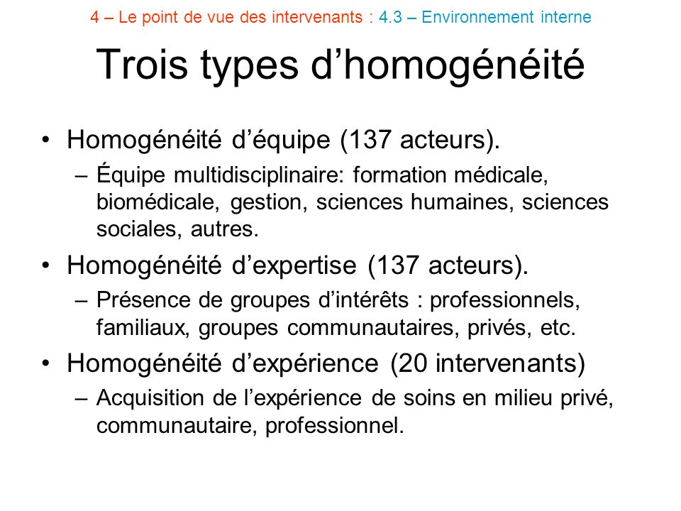 Homogénéité d'équipe (137 acteurs). –Équipe multidisciplinaire: formation médicale, biomédicale, gestion, sciences humaines, sciences sociales, autres