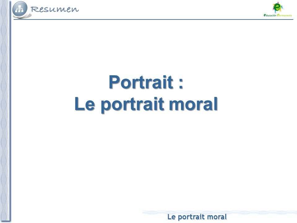 Le portrait moral Portrait : Le portrait moral
