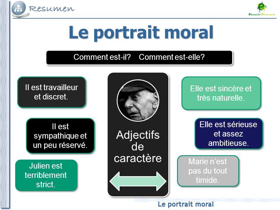 Le portrait moral Il est travailleur et discret. Elle est sincère et très naturelle. Il est sympathique et un peu réservé. Elle est sérieuse et assez