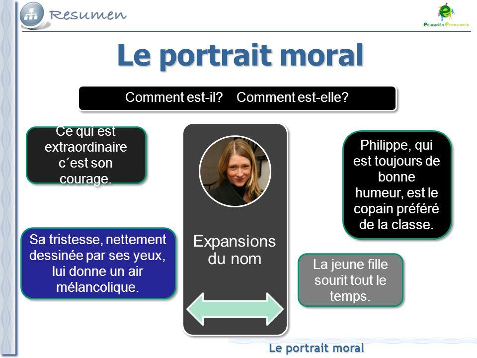 Le portrait moral La jeune fille sourit tout le temps. Philippe, qui est toujours de bonne humeur, est le copain préféré de la classe. Expansions du n