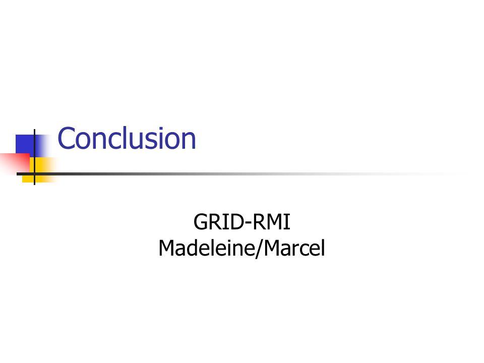 Conclusion GRID-RMI Madeleine/Marcel