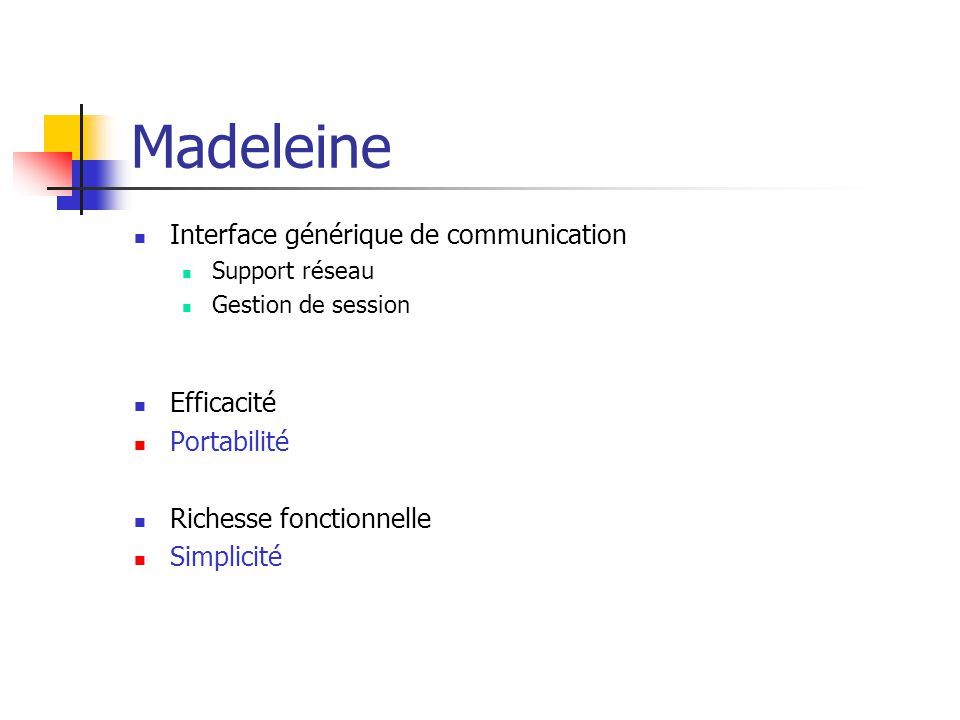 Madeleine Interface générique de communication Support réseau Gestion de session Efficacité Portabilité Richesse fonctionnelle Simplicité