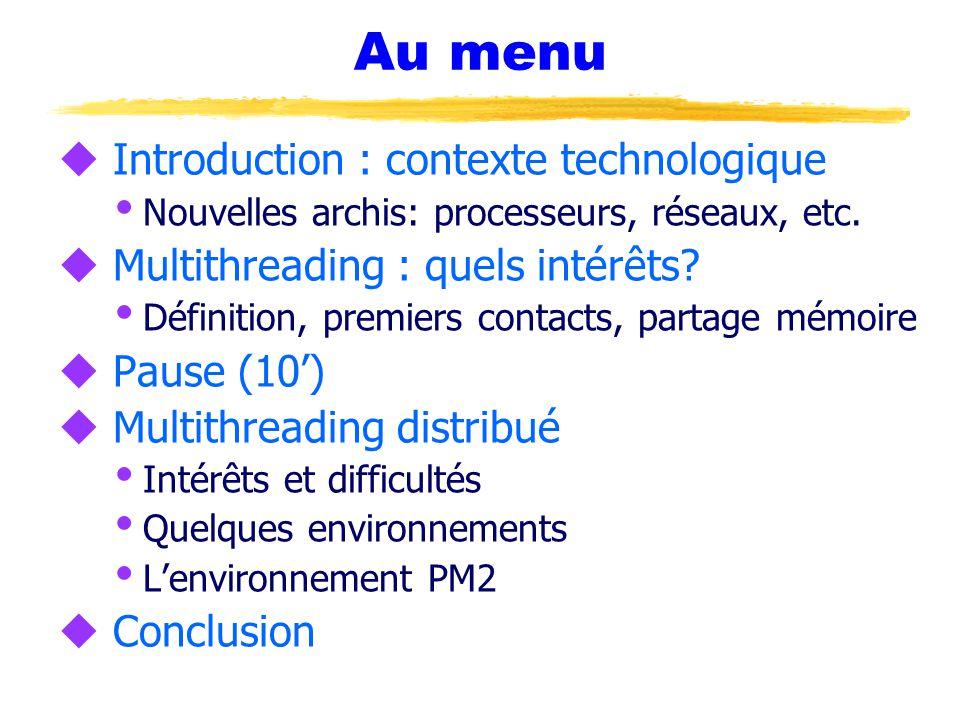 Au menu u Introduction : contexte technologique  Nouvelles archis: processeurs, réseaux, etc.