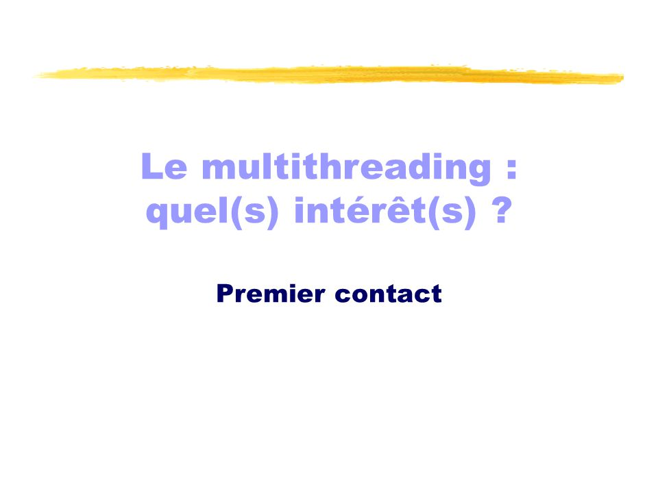 Le multithreading : quel(s) intérêt(s) ? Premier contact