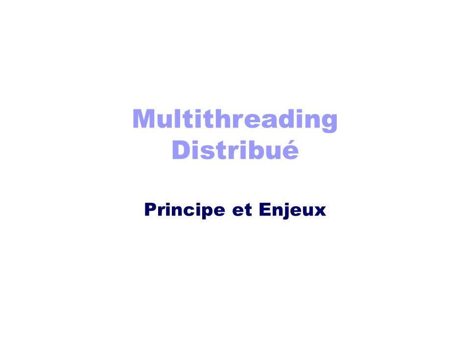 Multithreading Distribué Principe et Enjeux