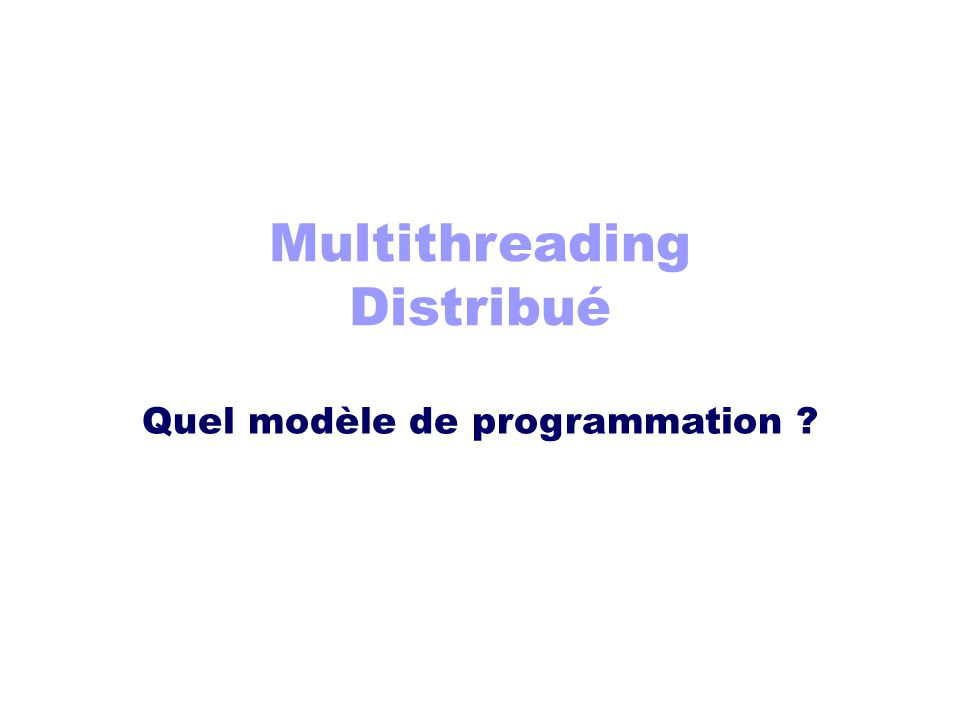 Multithreading Distribué Quel modèle de programmation ?