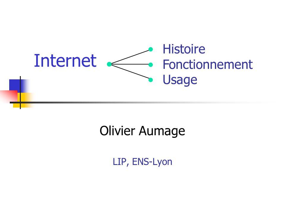 Internet Olivier Aumage LIP, ENS-Lyon Histoire Fonctionnement Usage