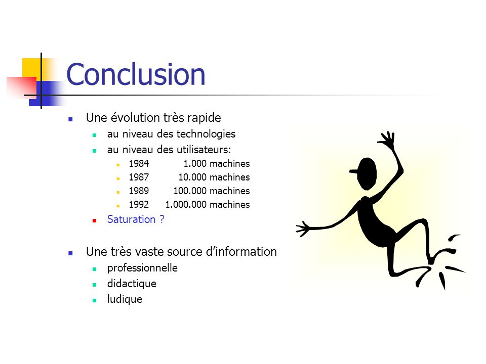 Conclusion Une évolution très rapide au niveau des technologies au niveau des utilisateurs: 19841.000 machines 198710.000 machines 1989100.000 machine
