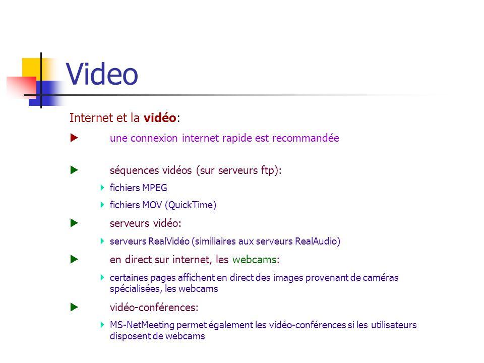 Video Internet et la vidéo:  une connexion internet rapide est recommandée  séquences vidéos (sur serveurs ftp):  fichiers MPEG  fichiers MOV (Qui