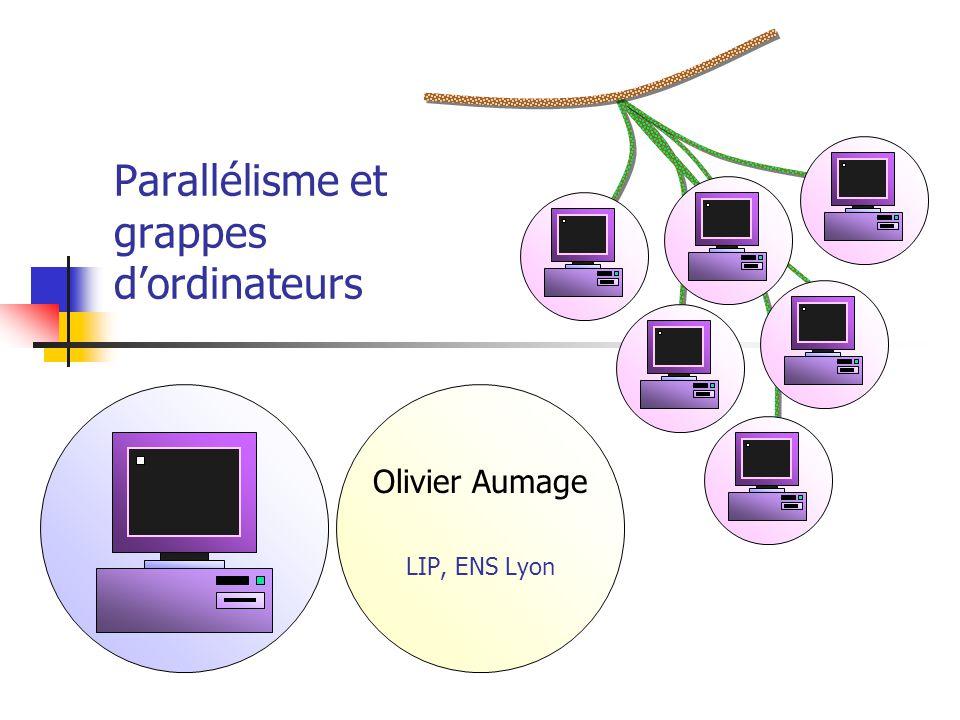 Parallélisme et grappes d'ordinateurs Olivier Aumage LIP, ENS Lyon