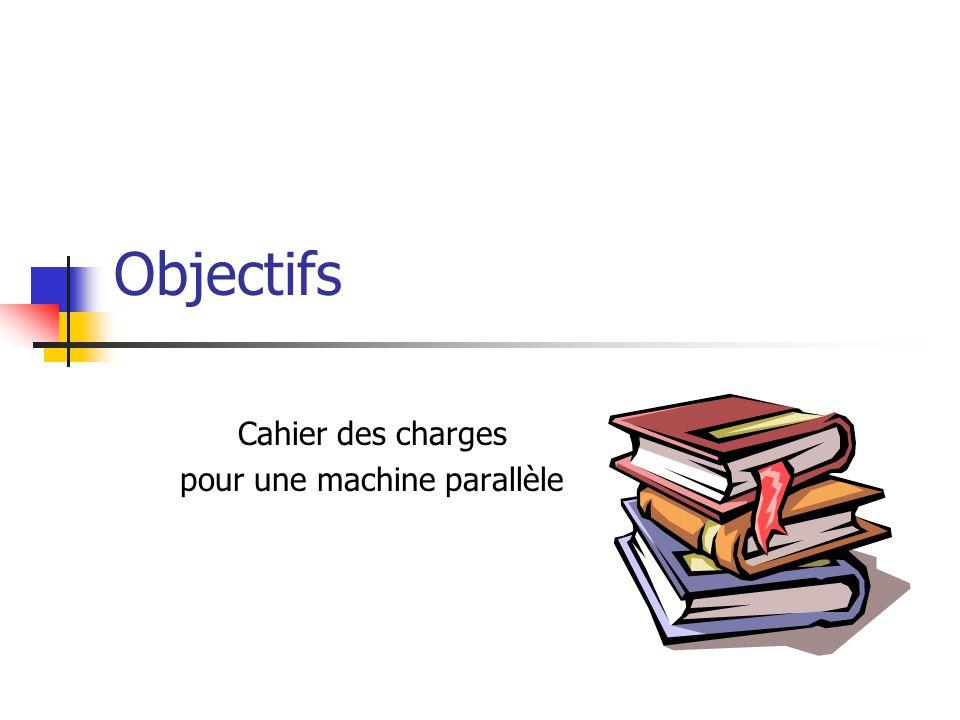 Objectifs Cahier des charges pour une machine parallèle