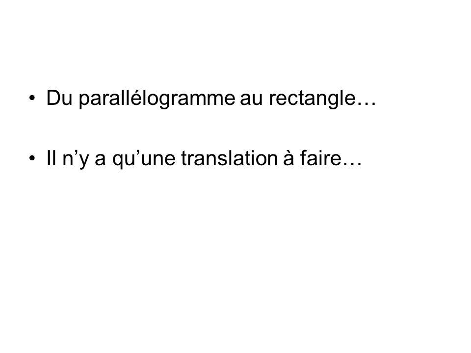 Du parallélogramme au rectangle… Il n'y a qu'une translation à faire…