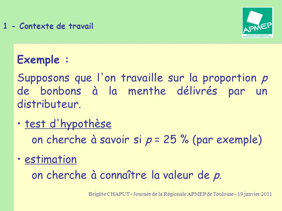 Brigitte CHAPUT - Journée de la Régionale APMEP de Toulouse - 19 janvier 2011 Exemple : L intervalle [0,05 ; 0,45] contient F 20 avec la probabilité d environ 0,98.