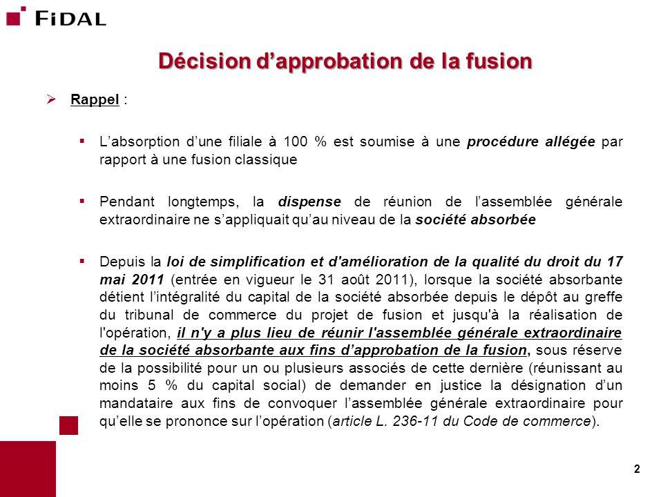 Décision d'approbation de la fusion  Rappel :  L'absorption d'une filiale à 100 % est soumise à une procédure allégée par rapport à une fusion class