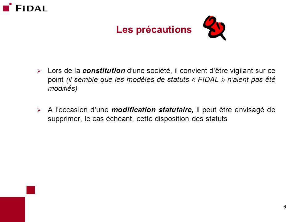 Les précautions  Lors de la constitution d'une société, il convient d'être vigilant sur ce point (il semble que les modèles de statuts « FIDAL » n'ai