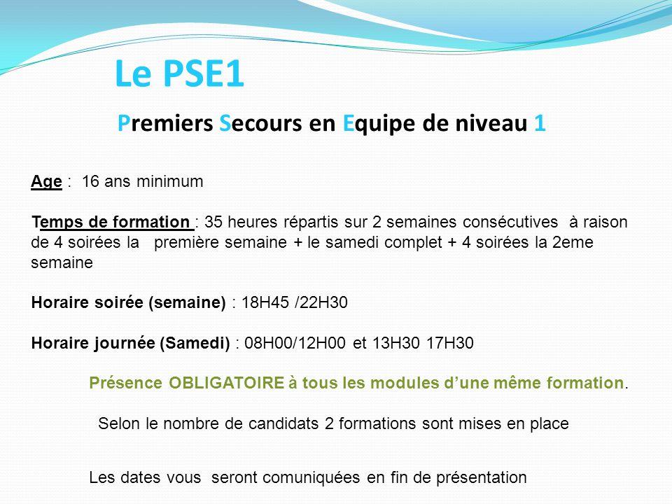 Le PSE1 Premiers Secours en Equipe de niveau 1 Age : 16 ans minimum Temps de formation : 35 heures répartis sur 2 semaines consécutives à raison de 4